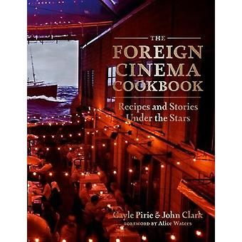The Foreign Cinema Cookbook - Recipes and Stories Under the Stars by G