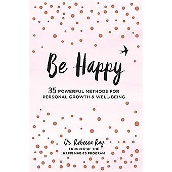 Be Happy! - 35 Powerful Methods for Personal Growth & Wellbeing by Reb