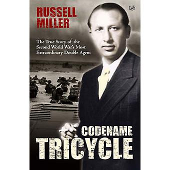 Codename Tricycle - The True Story of the Second World War's Most Extr