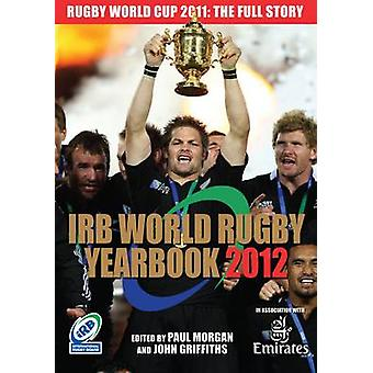 The IRB World Rugby Yearbook - 2012 by Paul Morgan - John Griffiths -
