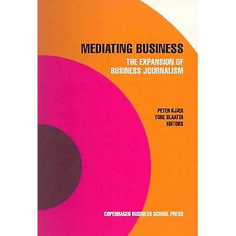 Mediating Business - The Expansion of Business Journalism by Peter Kja