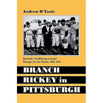 Branch Rickey in Pittsburgh - Baseball's Trailblazing General Manager