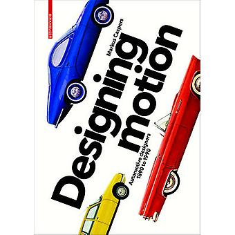Designing Motion - Automotive Designers 1890 to 1990 by Markus Caspers