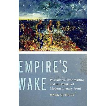 Empire's Wake - Postcolonial Irish Writing and the Politics of Modern
