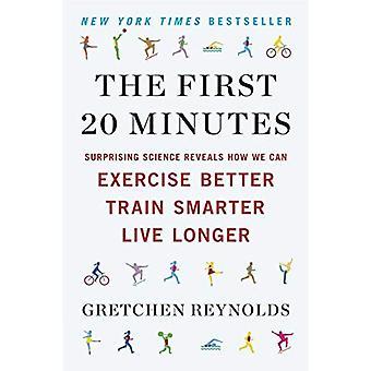 De eerste 20 minuten: verrassende wetenschap onthult hoe wij beter, slimmer, trein uitoefenen kunnen leven langer