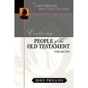 Explorant les gens de l'Ancien Testament: Volume 1 (John Phillips Bible caractères)