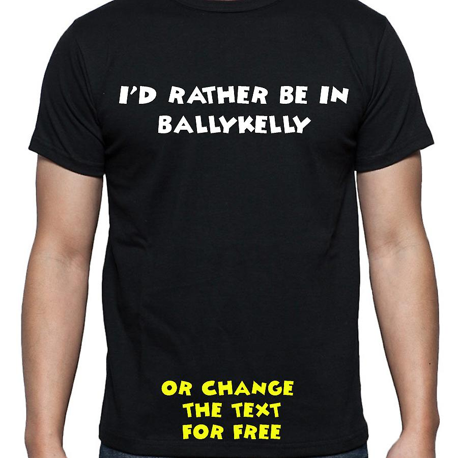 I'd Rather Be In Ballykelly Black Hand Printed T shirt