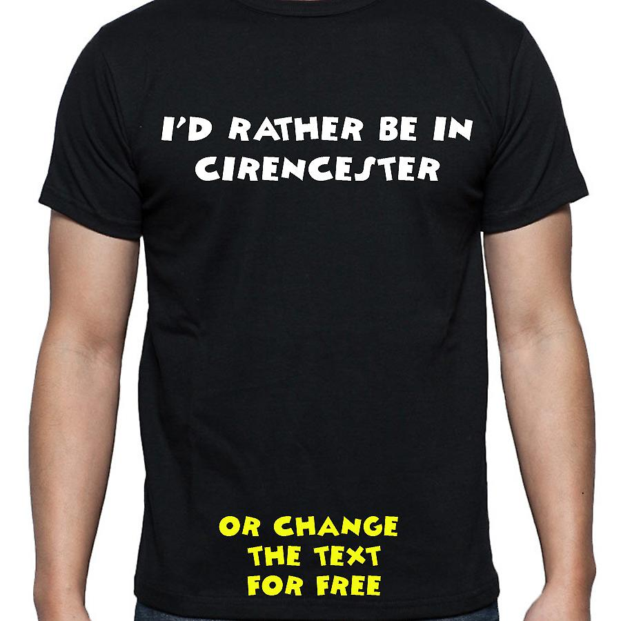 I'd Rather Be In Cirencester Black Hand Printed T shirt