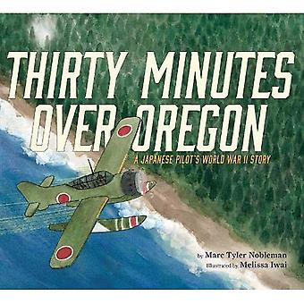 Thirty Minutes Over Oregon:� A Japanese Pilot's World War II Story