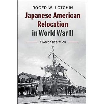 Japanese American Relocation� in World War II: A Reconsideration