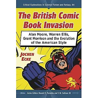 The British Comic Book Invasion: Alan Moore, Warren Ellis, Grant Morrison and the Evolution of the American Style (Critical Explorations in Science Fiction and Fantasy)