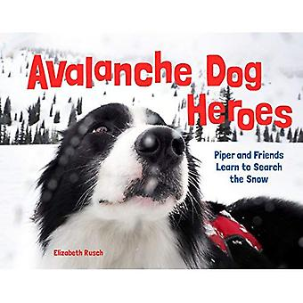 Avalanche Dog Heroes: Piper� and Friends Learn to Search the Snow