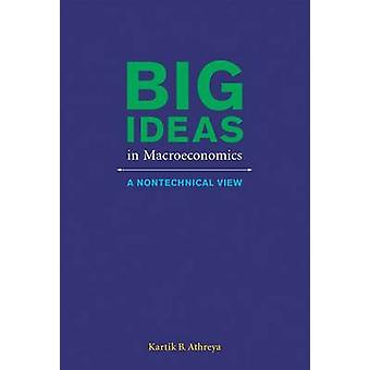 Big Ideas in Macroeconomics - A Nontechnical View by Kartik B. Athreya