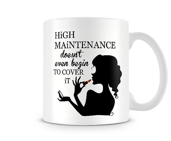Me High Maintenance Doesn't Even Begin To Cover It Mug