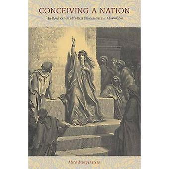 Konzeption einer Nation die Entwicklung des politischen Diskurses in der hebräischen Bibel von Morgenstern & Mira