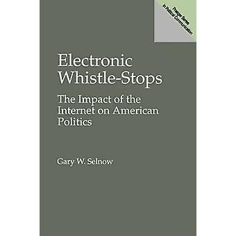 Electronic WhistleStops The Impact of the Internet on American Politics by Selnow & Gary W.