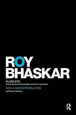 Plato Etc  The Problems of Philosophy and their Resolution by Bhaskar & Roy