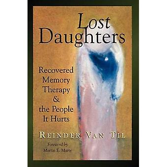 Lost Daughters Recovered Memory Therapy and the People It Hurts by Van Til & Reinder
