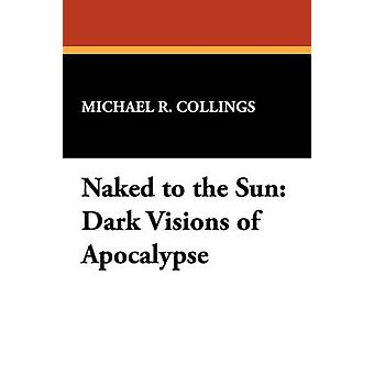 Naked to the Sun Dark Visions of Apocalypse by Collings & Michael R.