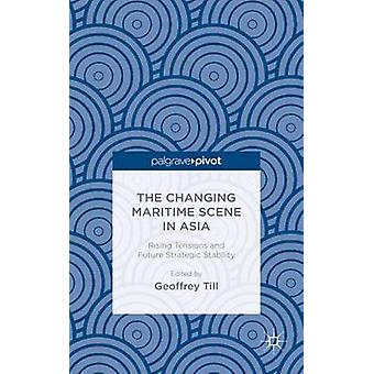 The Changing Maritime Scene in Asia Rising Tensions and Future Strategic Stability by Till & Geoffrey