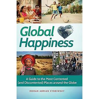 Global Happiness A Guide to the Most Contented and Discontented Places around the Globe by Cybriwsky & Roman