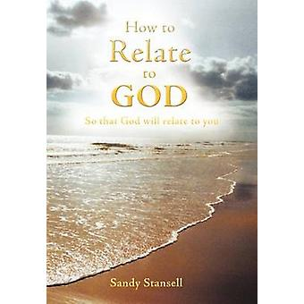 How to Relate to God So That God Will Relate to You by Stansell & Sandy