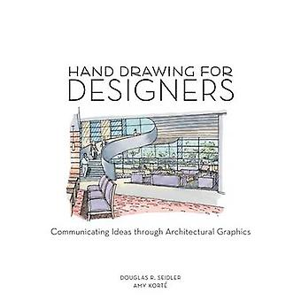 Hand Drawing for Designers Communicating Ideas through Architectural Graphics by Kort & Amy