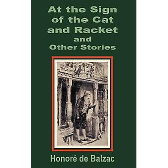 At the Sign of the Cat and Racket and Other Stories by Balzac & Honore de