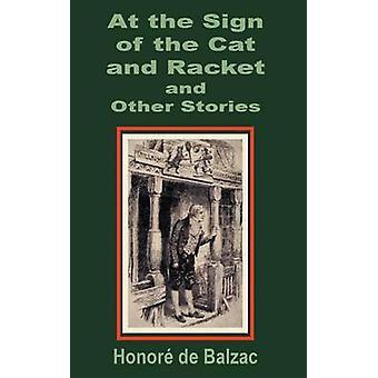 Bij het teken van de katten- en Racket- en andere verhalen door Balzac & Honore de