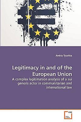 Legitimacy in and of the European Union by Tyushka & Andriy