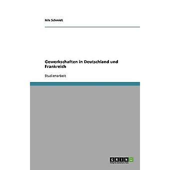 Gewerkschaften en Deutschland Und Frankreich por Schmidt y Nils