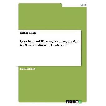 Ursachen und Wirkungen von Aggression im Mannschafts und Schulsport by Berger & Wiebke