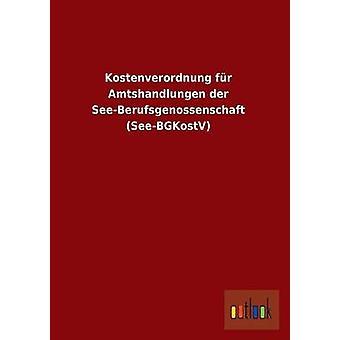 Kostenverordnung Fur Amtshandlungen Der SeeBerufsgenossenschaft SeeBgkostv by Ohne Autor
