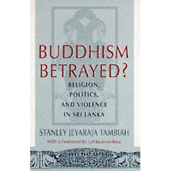 Buddhism Betrayed? - Religion - Politics and Violence in Sri Lanka by