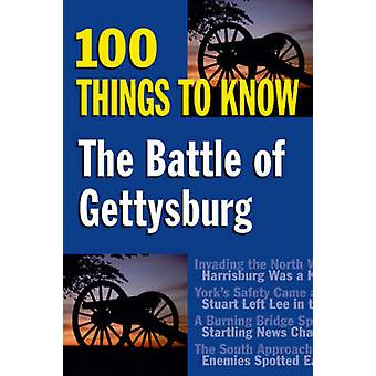 The Battle of Gettysburg - 100 Things to Know by Sandy Allison - 97808
