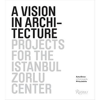 A Vision in Architecture - Projects for the Zorlu Center in Istanbul b
