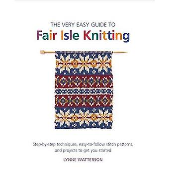 The Very Easy Guide to Fair Isle Knitting - Step-By-Step Techniques -