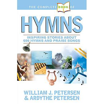 The Complete Book of Hymns - Inspiring Stories about 600 Hymns and Pra