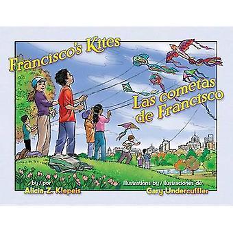 Francisco's Kites / Las Cometas de Francisco by Alicia Klepeis - Gary