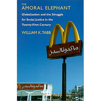 The Amoral Elephant - Globalization and the Struggle for Social Justic