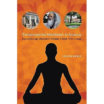 Transcendental Meditation in America - How a New Age Movement Remade a