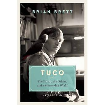 Tuco - The Parrot - the Others - and a Scattershot World by Brian Bret