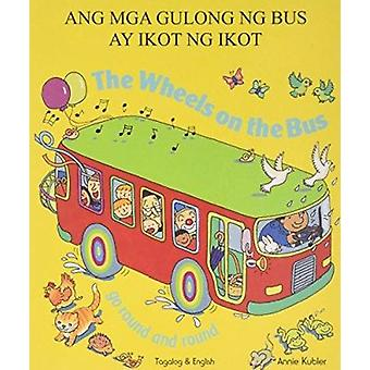 The Wheels on the Bus Tagalog & English by Annie Kubler - 97818444453