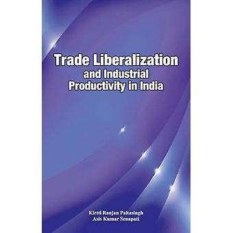 Trade Liberalization & Industrial Productivity in India by Kirtti Ran