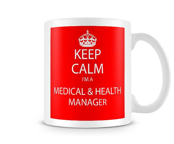 Keep Calm Im A Medical Health Manager Printed Mug Printed Mug