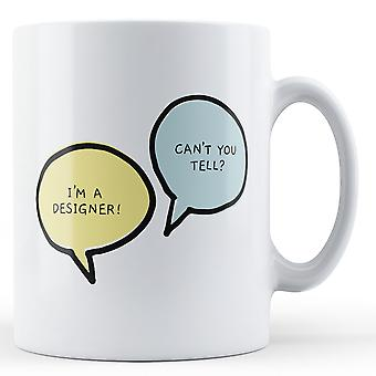 I'm A Designer, Can't You Tell? - Printed Mug