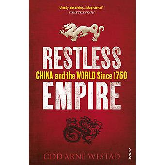 Restless Empire - China and the World Since 1750 by Odd Arne Westad -