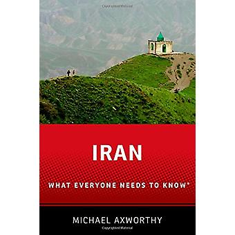 Iran - What Everyone Needs to Know by Michael Axworthy - 9780190232962