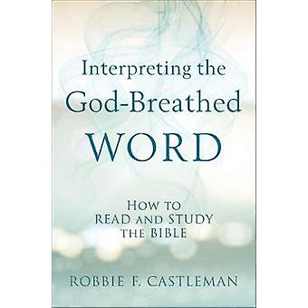 Interpreting the God-Breathed Word - How to Read and Study the Bible b