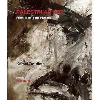 Palestinian Art - 1850-2005 by Kamal Boullata - John Berger - 97808635